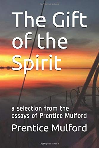 The Gift of the Spirit: a selection from the essays of Prentice Mulford