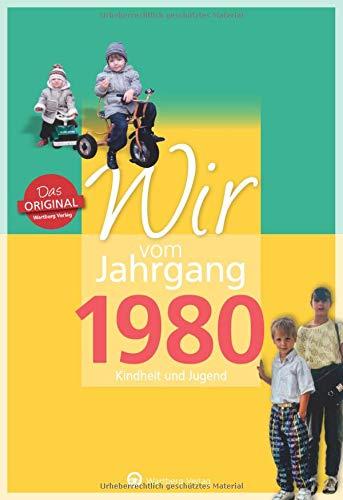 Wir vom Jahrgang 1980 - Kindheit und Jugend (Jahrgangsbände): 40. Geburtstag