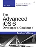 The Advanced iOS 6 Developer's Cookbook (4th Edition) (Developer's Library) - Erica Sadun