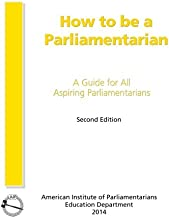 How to Be a Parliamentarian: A Guide for all Aspiring Parliamentarians