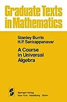 A Course in Universal Algebra (Graduate Texts in Mathematics (78))