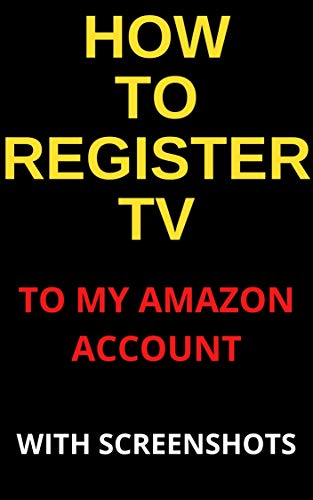 How to Register a TV to Your Amazon Prime Account: A Step-by-Step Guide with Actual Screenshots (English Edition)
