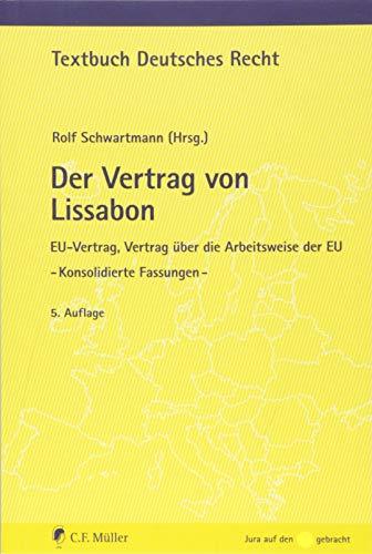 Der Vertrag von Lissabon: EU-Vertrag, Vertrag über die Arbeitsweise der EU - Konsolidierte Fassungen - (Textbuch Deutsches Recht)