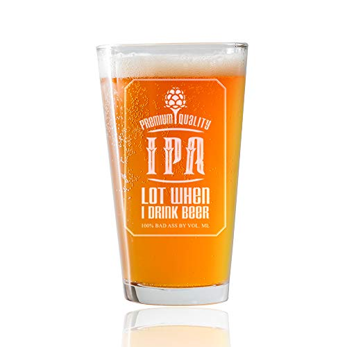 IPA Lot When I Drink Beer- PUB Style PINT Beer Glass- 16oz - Engraved- Funny Novelty Gift for Men and Women- Includes Free Food with Beer Pairing Card