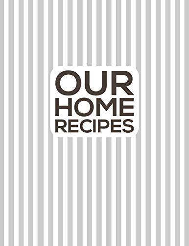 Our Home Recipes Journal: Write down your beloved recipes and create your own cookbook. 120 recipe notebook. Organize your favourite dishes. Original grey line pattern cover.