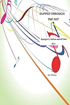 Slipped Through the Net: Asperger's, Autism and all that Jazz by [Joy Thomas]