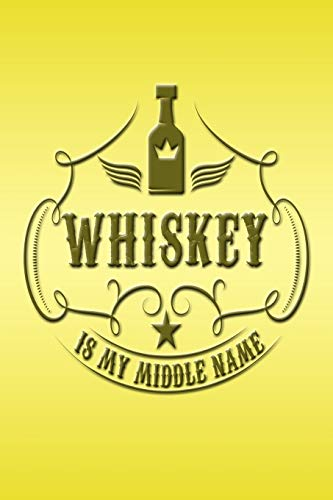Whiskey Is My Middle Name: Great Journal with a Whiskey Theme.