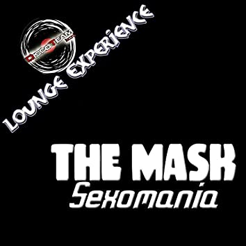 Sexomania (Lounge Experience)