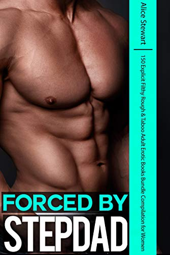 Forced by Stepdad — 150 Explicit Filthy Rough & Taboo Adult Erotic Books Bundle Compilation for Women