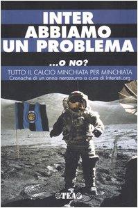 Perfect Paperback Inter abbiamo un problema... o no? Tutto il calcio minchiata per minchiata. Cronache di un anno nerazzurro [Italian] Book