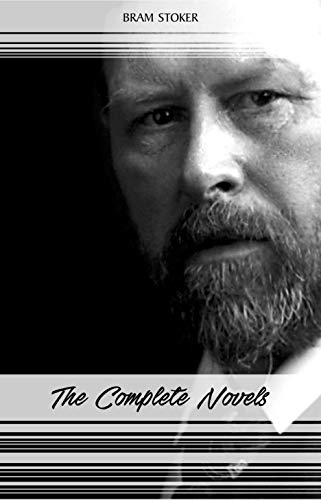 Bram Stoker: The Complete Novels (The Jewel of Seven Stars, The Mystery of the Sea, Dracula, The Lair of the White Worm...) (Halloween Stories) (English Edition)