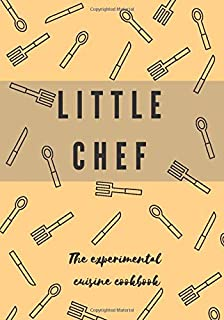 LITTLE CHEF The Experimental Cuisine Cookbook for Kids: Blank Recipes Notebook to Write In
