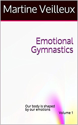 Emotional Gymnastics : Our body is shaped by our emotions Volume 1 (English Edition)