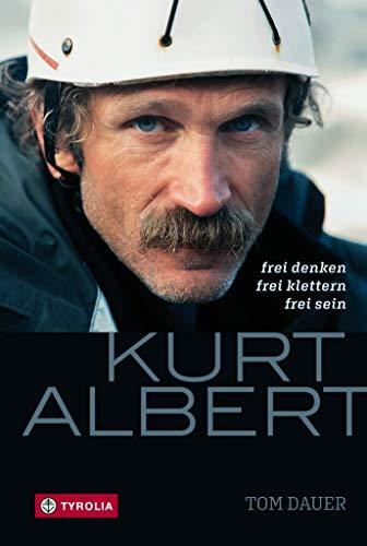Kurt Albert: Frei denken – frei klettern – frei sein