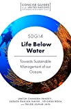 SDG14 - Life Below Water: Towards Sustainable Management of our Oceans (Concise Guides to the United Nations Sustainable Development Goals) (English Edition)