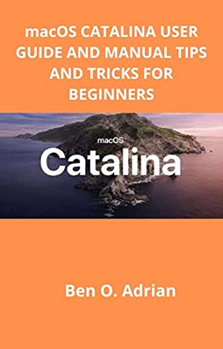 macOS CATALINA USER GUIDE AND MANUAL, TIPS AND TRICKS FOR BEGINNERS (English Edition)