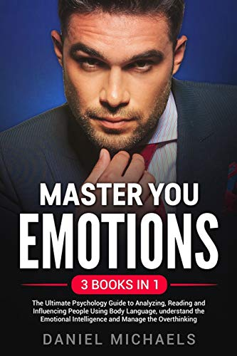 Master Your Emotions: A Practical Guide to Control Your Mind, Overcome Negativity and Better Manage Your Feelings