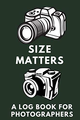 Size Matters: A Log Book for Photographers 100 pages 6'x9'