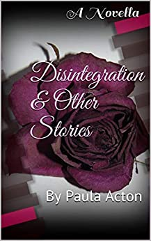 Disintegration & Other Stories: By Paula Acton by [Paula Acton]