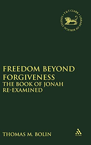 Freedom beyond Forgiveness: The Book of Jonah Re-examined (Journal for the Study of the New Testament Supplement)