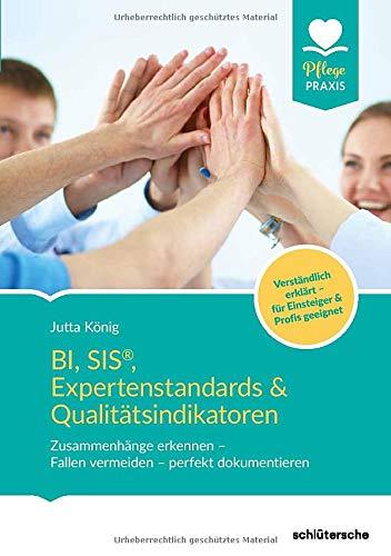 BI, SIS®, Expertenstandards & Qualitätsindikatoren: Zusammenhänge erkennen - Fallen vermeiden - perfekt dokumentieren, Verständlich erklärt - für ... erklärt - für Einsteiger & Profis geeignet