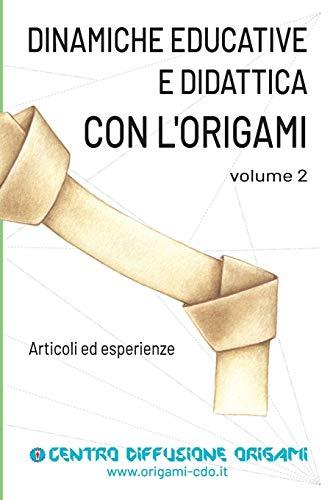 Dinamiche educative e Didattica con l'origami Volume 2: Vol. 2