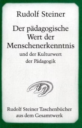 Der pädagogische Wert der Menschenerkenntnis und der Kulturwert der Pädagogik: Zehn öffentliche Vorträge, Arnhem/Holland 17. bis 24. Juli 1924 (Rudolf Steiner Taschenbücher aus dem Gesamtwerk)