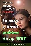 La sexy y joven sobrina de mi jefe: relatos eróticos en español (Esposo Cornudo, Esposa caliente, Humillación, Fantasía erótica, Sexo Interracial, parejas liberales, Infidelidad Consentida)