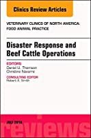 Disaster Response and Beef Cattle Operations, An Issue of Veterinary Clinics of North America: Food Animal Practice (Volume 34-2) (The Clinics: Veterinary Medicine (Volume 34-2))