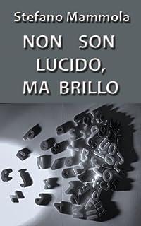 Non son lucido, ma brillo (Italian Edition)