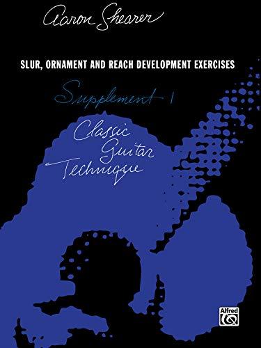 Classic Guitar Technique -- Supplement 1: Slur, Ornament, and Reach Development Exercises (Shearer Series)