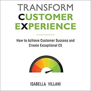 Transform Customer Experience     How to Achieve Customer Success and Create Exceptional CX              By:                                                                                                                                 Isabella Villani                               Narrated by:                                                                                                                                 Jonathan Yen                      Length: 9 hrs and 4 mins     Not rated yet     Overall 0.0