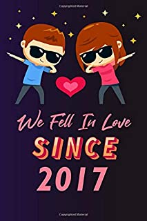 We fell in love since 2017: 120 lined journal / 6x9 notebook / Gift for valentines day / Gift for couples / for her / for ...