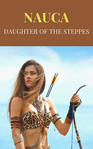 Nauca Daughter of the Steppes: The amazon Girl : historical fiction novel (English Edition)