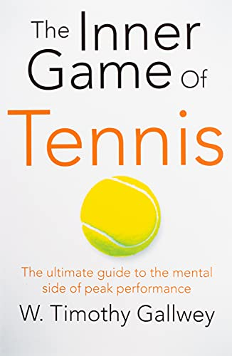 The Inner Game of Tennis: The ultimate guide to the mental side of peak performance [Lingua inglese]