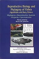 Reproductive Biology and Phylogeny of Fishes (Agnathans and Bony Fishes): Phylogeny, Reproductive System, Viviparity, Spermatozoa