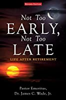 Not Too Early, Not Too Late: Life After Retirement
