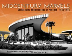 Compare Textbook Prices for Midcentury Marvels: Commercial Architecture of Phoenix, 1945 - 1975 1st Edition ISBN 9780615409894 by City of Phoenix Historic Preservation,Ryden Architects