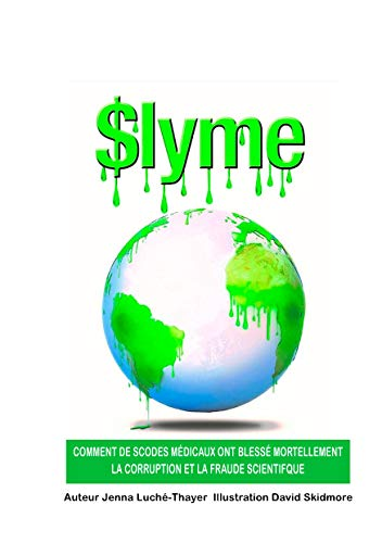 $lyme: COMMENT DES CODES MÉDICAUX ONT BLESSÉ MORTELLEMENT LA CORRUPTION ET LA FRAUDE SCIENTIFIQUE (French Edition)