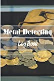 Metal Detecting Log Book: Keep Track of your Metal Detecting Statistics & Improve your Skills | Notebook & journal | Logbook | Ideal as a gift for Metal Detectorist and Coin Whispere
