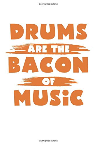 Drums Are The Bacon Of Music Blank Sheet Music Notebook 100