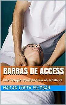 Barras de Access : uma Terapia revolucionária no século 21 por [Naican  Costa Escobar]