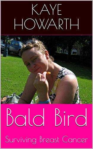 Bald Bird: Surviving Breast Cancer (English Edition)
