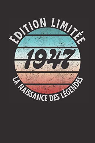 La naissance des légendes 1947: Cadeau année de naissance 1947 , Carnet Original pour elle/lui ,120 Pages, 15.24 x 22.86 cm , Couverture Vintage (French Edition)