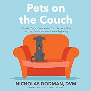 Pets on the Couch     Neurotic Dogs, Compulsive Cats, Anxious Birds, and the New Science of Animal Psychiatry              By:                                                                                                                                 Nicholas Dodman DVM                               Narrated by:                                                                                                                                 James Langton                      Length: 8 hrs and 42 mins     576 ratings     Overall 4.2