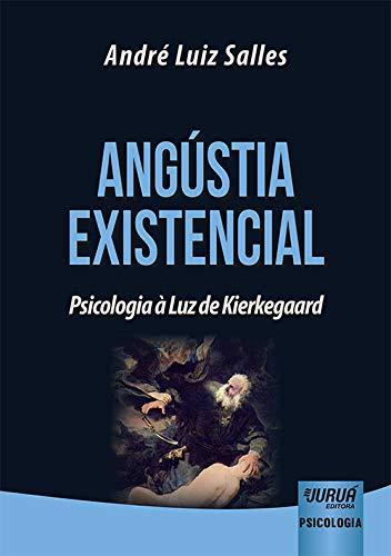 Angústia Existencial - Psicologia à Luz de Kierkegaard