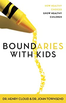 Boundaries with Kids: How Healthy Choices Grow Healthy Children by [Henry Cloud, John Townsend]
