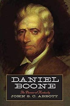 Daniel Boone: The Pioneer of Kentucky by [John S. C. Abbott]