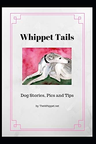 Whippet Tails: Dog Stories, Pics and Tips (TheWhippet.net, Band 1)