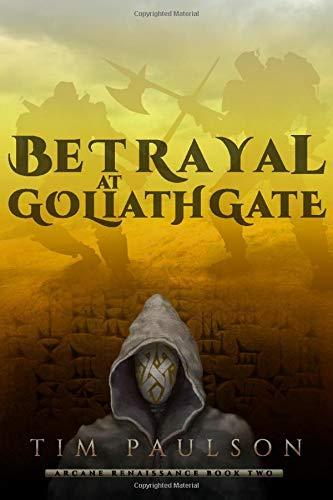 Betrayal at Goliath Gate: Arcane Renaissance Book Two
